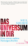 Neil Shubin Das Universum in dir Aus dem Englischen von Sebastian Vogel Verlag: S. Fischer, Frankfurt M. 2014 ISBN: 9783100720054 21,99 €