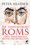 Peter Heather Die Wiedergeburt Roms Aus dem Englischen von Hans Freundl und Heike Schlatterer Verlag: Klett-Cotta, Stuttgart 2014 ISBN: 9783608948561 32,95 €
