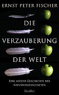 Ernst Peter Fischer Die Verzauberung der Welt . Verlag: Siedler, München 2014 ISBN: 9783886809813 24,99 €