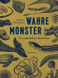 Caspar Henderson: Wahre Monster Ein unglaubliches Bestiarium Matthes & Seitz; 349 Seiten; 38,00 Euro