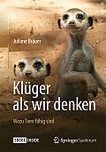 Juliane Bräuer Klüger als wir denken  Verlag: Springer Spektrum, Berlin und Heidelberg 2014 19,99 €