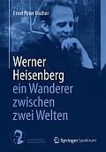 Ernst Peter Fischer Werner Heisenberg  Verlag: Springer Spektrum, Berlin und Heidelberg 2015 ISBN: 9783662434413 19,99 €