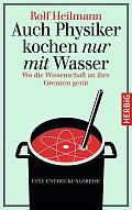 Rolf Heilmann Auch Physiker kochen nur mit Wasser  Verlag: Herbig, München 2015 ISBN: 9783776627572 20,00 €