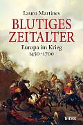 Lauro Martines Blutiges Zeitalter  Verlag: Theiss, Stuttgart 2015 ISBN: 9783806230185 29,95 €