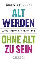 Rudi Westendorp Alt werden, ohne alt zu sein Aus dem Niederländischen von Bärbel Jänicke und Marlene Müller-Haas Verlag: Beck, München 2015 ISBN: 9783406667626 19,95 €