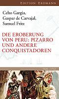 Celso Gargia, Caspar de Carvajal, Samuel Fritz Die Eroberung von Peru Evamaria und Robert Grün (Hg.) Verlag: Edition Erdmann, Wiesbaden 2015 ISBN: 9783737400145 24,00 €