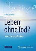 Norbert Welsch Leben ohne Tod? Verlag: Springer Spektrum, Berlin und Heidelberg 2015 ISBN: 9783662452639 19,99 €