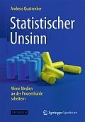 Andreas Quatember Statistischer Unsinn Verlag: Springer Spektrum, Berlin und Heidelberg 2015 ISBN: 9783662453346 14,99 €