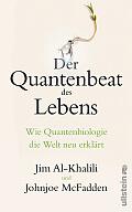 Jim Al-Khalili, Johnjoe McFadden Der Quantenbeat des Lebens Aus dem Englischen von Sebastian Vogel Verlag: Ullstein, Berlin 2015 ISBN: 9783550081101 24,00 €