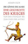 Armin Eich Die Söhne des Mars Verlag: C.H.Beck, München 2015 ISBN: 9783406682292 22,95 €