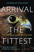 Andreas Wagner Arrival of the Fittest Aus dem Englischen von Sebastian Vogel Verlag: S. Fischer, Frankfurt M. 2015 ISBN: 9783100024275 22,99 €