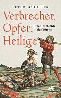 Peter Schuster Verbrecher, Opfer, Heilige Verlag: Klett-Cotta, Stuttgart 2015 ISBN: 9783608948455