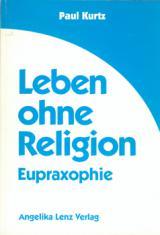 Paul Kurtz: Leben ohne Religion - Eupraxophie