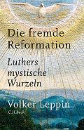 Volker Leppin Die fremde Reformation Verlag: C.H.Beck, München 2016 ISBN: 9783406690815
