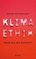 Dieter Birnbacher Klimaethik Verlag: Reclam, Stuttgart 2016 ISBN: 9783150110799