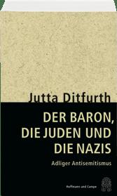 Bild: HOFFMANN UND CAMPE Autor: Jutta Ditfurth Titel: Der Baron, die Juden und die Nazis ISBN: 978-3-455-50394-4