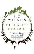 Edward Osborne Wilson Die Hälfte der Erde Aus dem Englischen von Elsbeth Ranke Verlag: C.H.Beck, München 2016 ISBN: 9783406697852