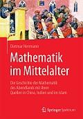 Dietmar Herrmann Mathematik im Mittelalter Verlag: Springer Spektrum, Berlin und Heidelberg 2016 ISBN: 9783662502891